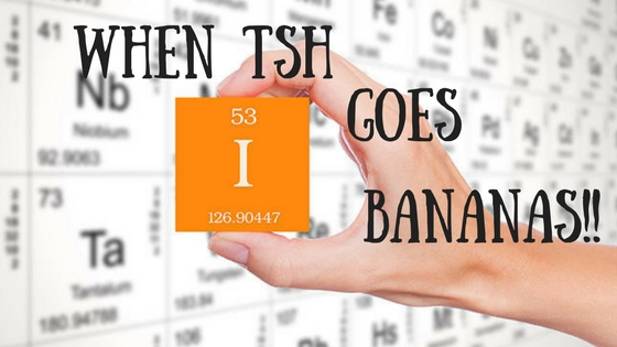 When TSH goes bananas!