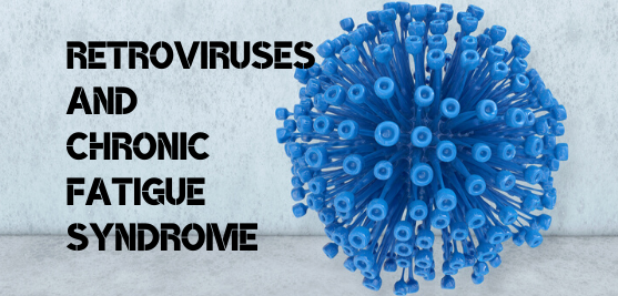 Retroviruses and Chronic Fatigue Syndrome