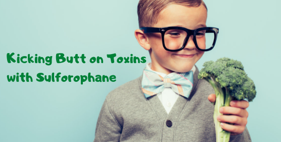 Kicking Butt On Toxins With Sulforaphane