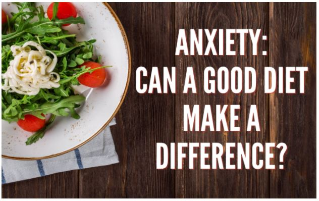 Anxiety: Can A Good Diet Make a Difference?